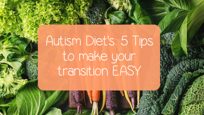 Autism Diet's: 5 Tips to make your transition EASY