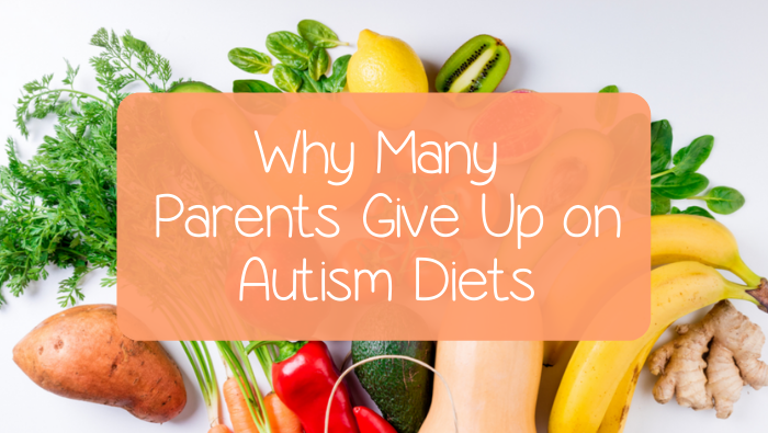 Why Many Parents Give Up on Autism Diets