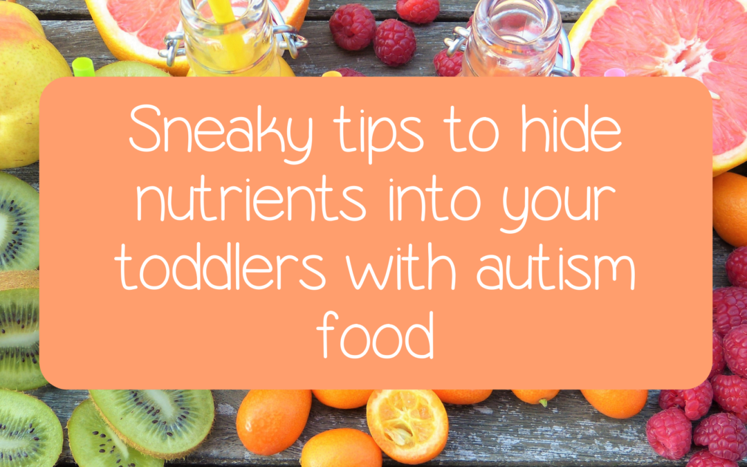 Sneaky tips to hide nutrients into your toddlers with autism food