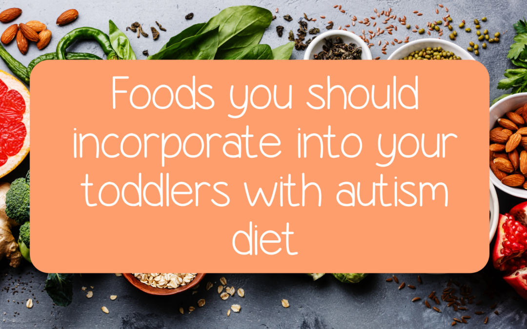 Foods you should incorporate into your toddlers with autism diet