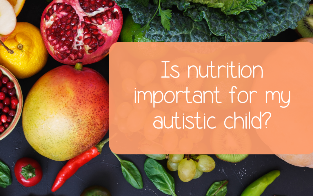 Is nutrition important for my autistic child?