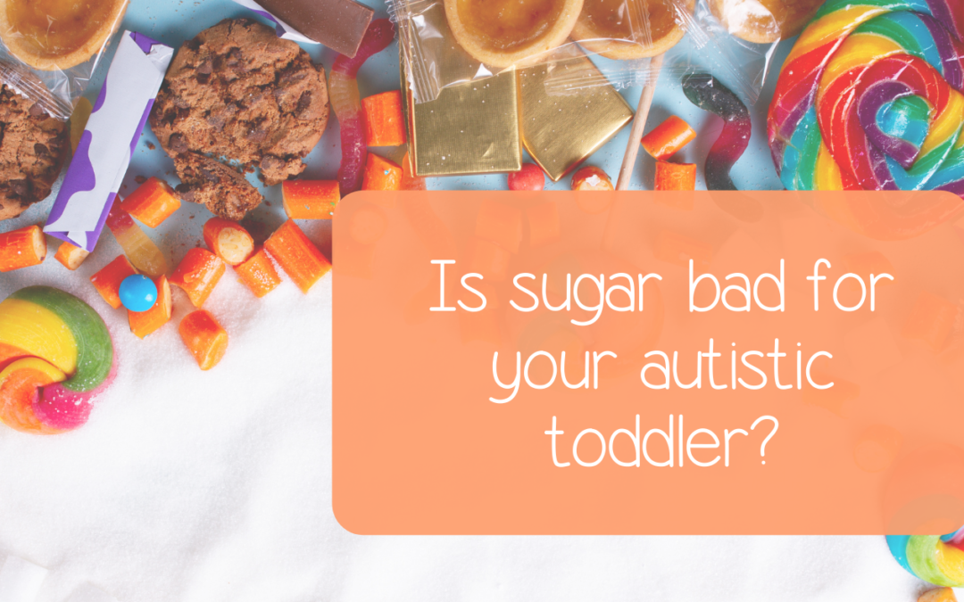 Is sugar bad for your autistic toddler?