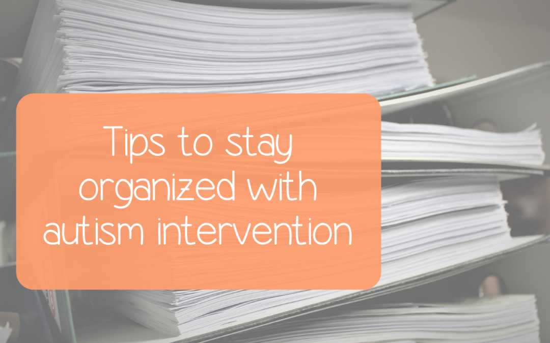 Tips to stay organized with autism intervention