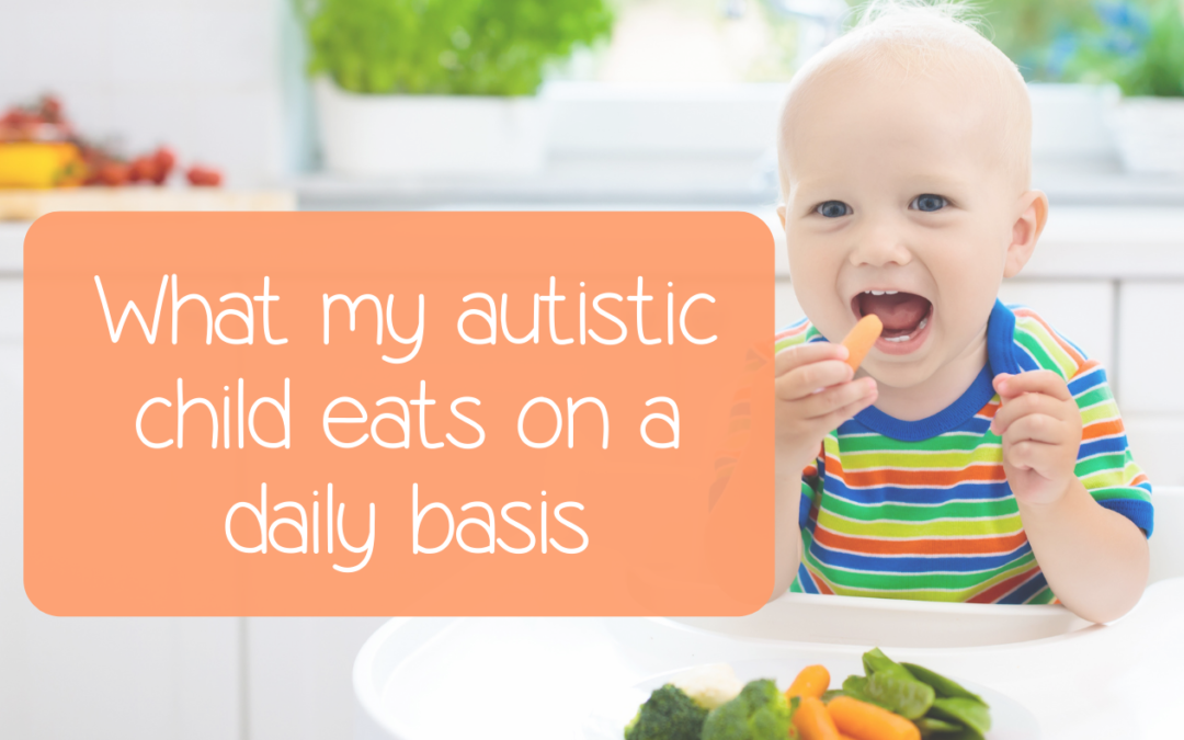 What my autistic child eats on a daily basis