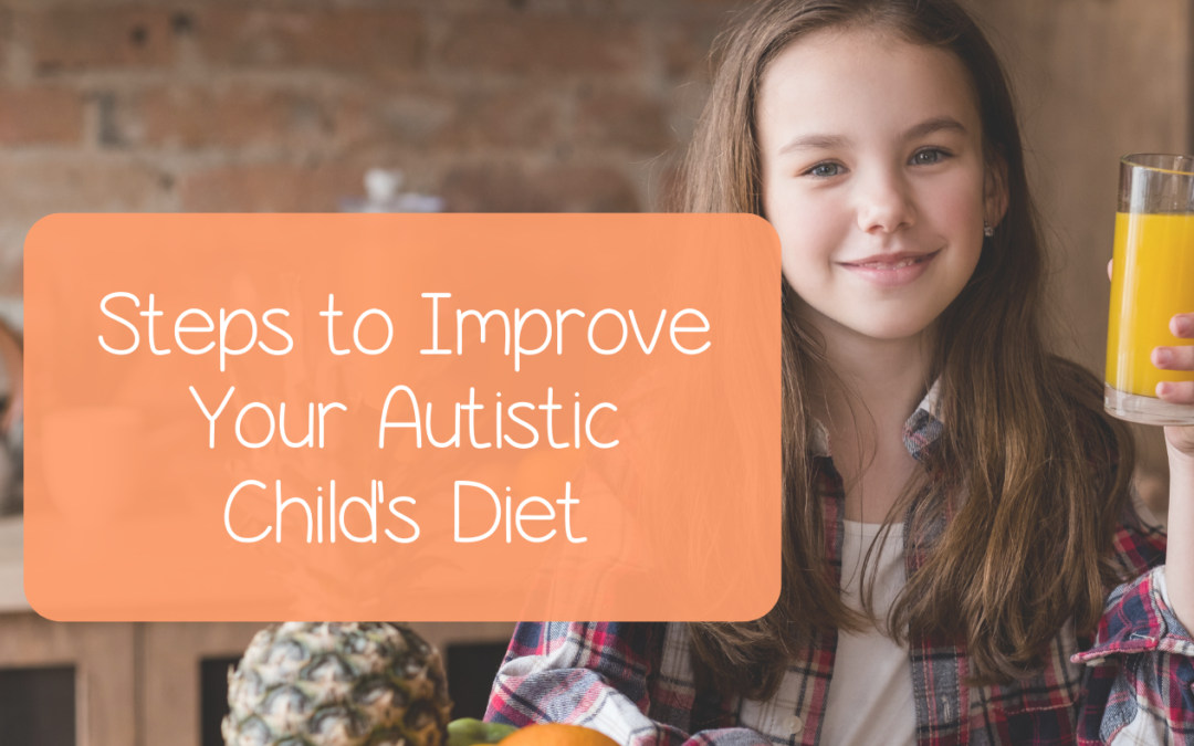 Steps to improve your autistic child's diet.