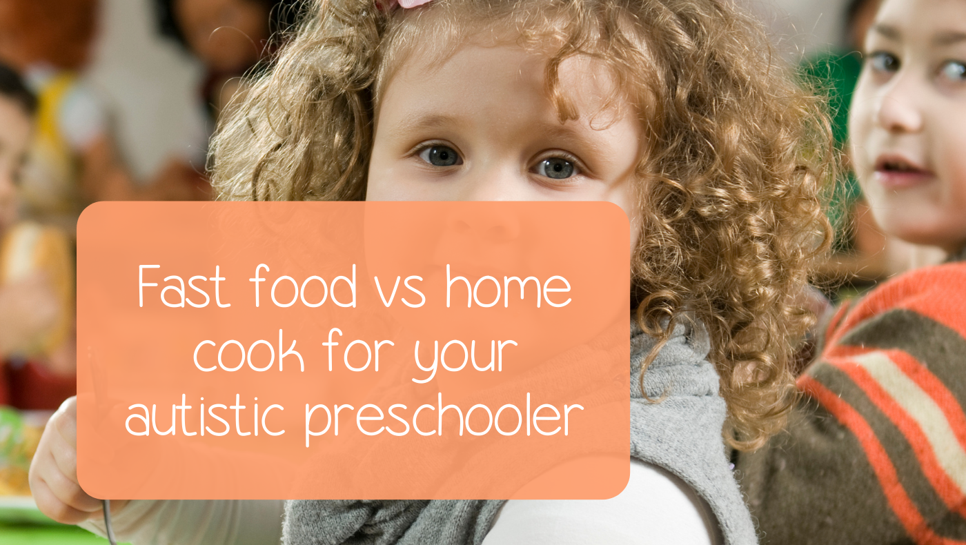 Fast food vs home cooking for your autistic preschooler.