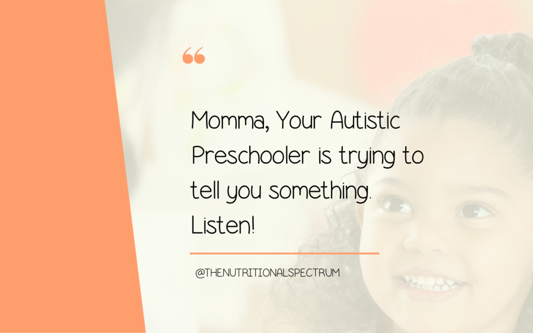 Momma, Your Autistic Preschooler is trying to tell you something. Listen!