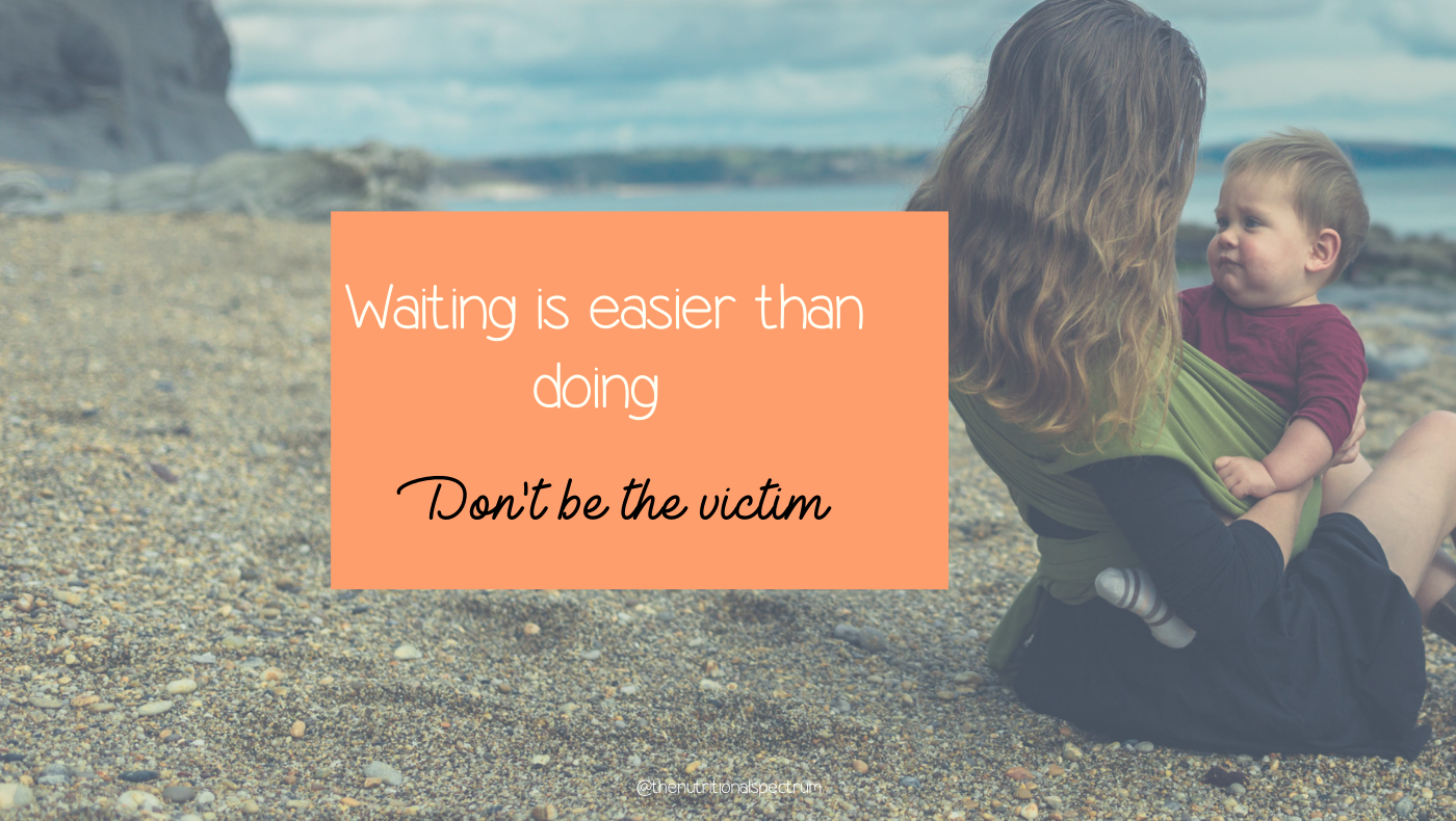 Waiting is easier than doing - don't be a victim