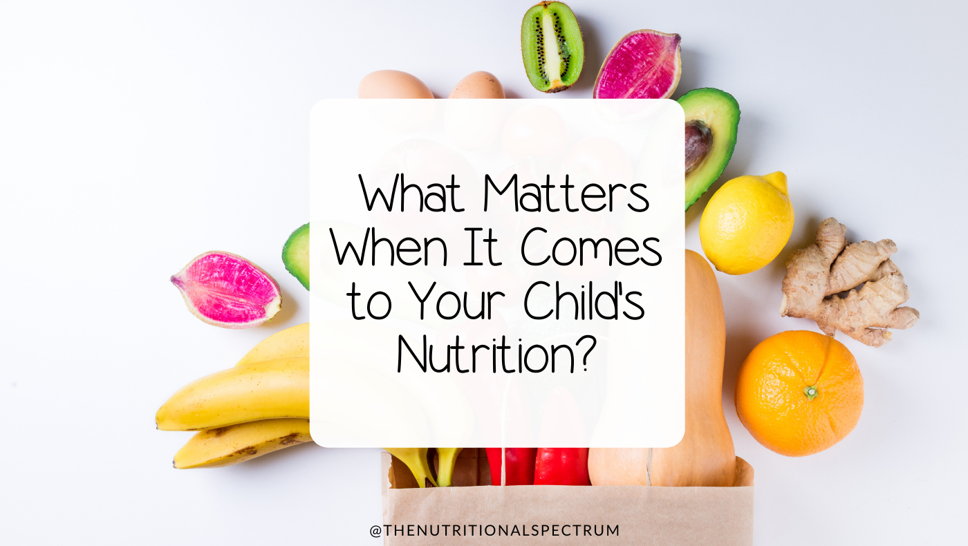 What matters when it comes to your child's nutrition?